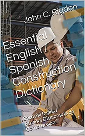 Essential English / Spanish Construction Dictionary: Esencial ...