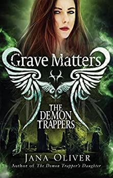 Grave Matters (Demon Trappers) by [Oliver, Jana]
