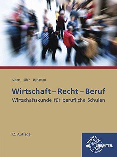 Wirtschaft-Recht-Beruf: Wirtschaftskunde für berufliche Schulen Taschenbuch – 12. September 2017 Hans-Jürgen Albers Elke Eifer Dieter Tschaffon Europa-Lehrmittel