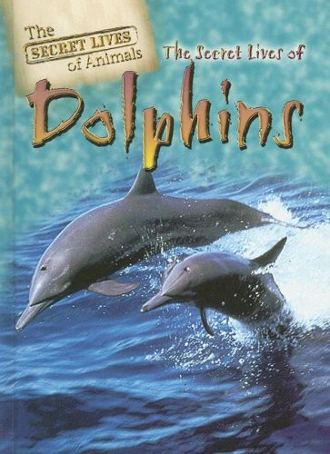 Read Online The Secret Lives of Dolphins (The Secret Lives of Animals) pdf