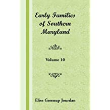 Early Families of Southern Maryland: Volume 10