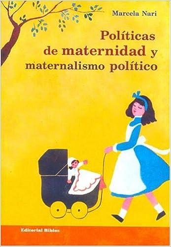 Politicas de Maternidad y Maternalismo Politico: Buenos Aires, 1890-1940: Amazon.es: Marcela M. Nari: Libros