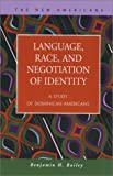 Language, Race, and Negotiation of Identity : A Study of Dominican Americans, Bailey, Benjamin H., 1931202249