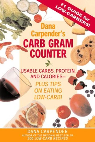 Dana Carpender's Carb Gram Counter: Usable Carbs, Protein, and Calories--Plus Tips on Eating Low-Carb