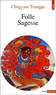 Folle sagesse. Suivi de Casse dogme (par Zéno Bianu et Patrick Carré) par Chögyam Trungpa