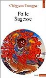 Folle sagesse. Suivi de Casse dogme (par Zéno Bianu et Patrick Carré) par Trungpa
