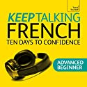 Keep Talking French: Ten Days To Confidence Speech by Jean-Claude Arragon Narrated by Teach Yourself Languages