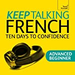 Keep Talking French: Ten Days To Confidence | Jean-Claude Arragon