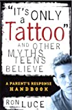 It's Only a Tattoo and Other Myths Teens Believe, Ron Luce, 0781443784