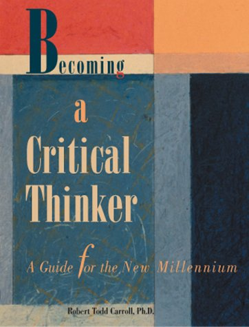 Becoming a Critical Thinker - A Guide for the New Millennium