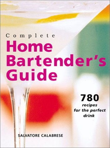 Download Complete Home Bartender's Guide: 780 Recipes for the Perfect Drink pdf epub