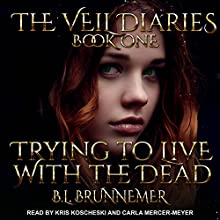 Trying to Live with the Dead: The Veil Diaries, Book 1 Audiobook by B. L. Brunnemer Narrated by Carla Mercer-Meyer, Kris Koscheski