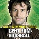 Giles Wemmbley Hogg Geht Zum Fussballweltmeisterschaft Weg! Radio/TV Program by Marcus Brigstocke Narrated by Marcus Brigstocke
