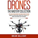 Drones: The Mastery Collection: 2 Books: Drones: The Professional Drone Pilot's Manual and Drones: Mastering Flight Techniques | Brian Halliday