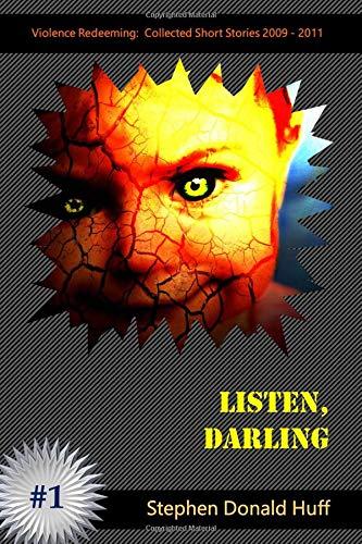 Download Listen, Darling: Violence Redeeming:  Collected Short Stories 2009 - 2011 (Volume 5) pdf epub