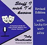 Stuff I Wish I'd Known : A Practical Guide for High School Speech and Drama Teachers, Heathcotte, Toby, 0964088258
