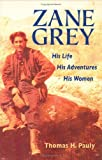 Zane Grey: His Life, His Adventures, His Women