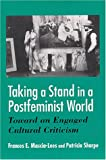 img - for Taking a Stand in a Postfeminist World: Toward an Engaged Cultural Criticism book / textbook / text book