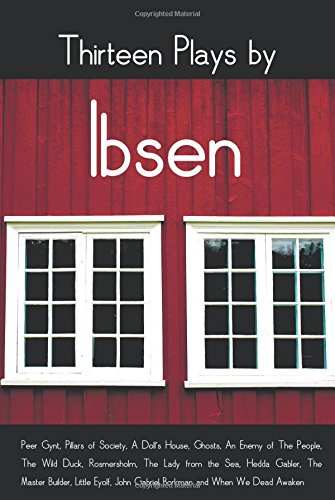 Download Thirteen Plays by Ibsen, including (complete and unabridged): Peer Gynt, Pillars of Society, A Doll's House, Ghosts, An Enemy of The People, The Wild ... Master Builder, Little Eyolf, John Gabriel Bo pdf epub
