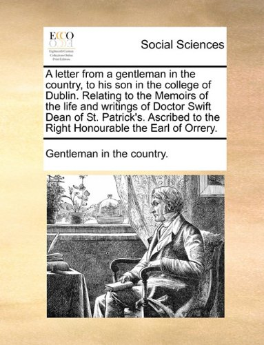 A letter from a gentleman in the country, to his son in the college of Dublin. Relating to the Memoirs of the life and w