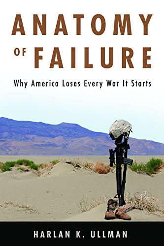 Anatomy Of Failure  Why America Loses Every War It Starts