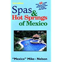 Spas & Hot Springs of Mexico: Over 60 Restful Places from World-Class Spas to Simple Hot Springs