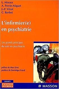 L'infirmier(e) en psychiatrie : Les grands principes du soin en psychiatrie par Morasz