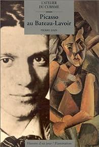 Picasso au Bateau-Lavoir : L'Atelier du cubisme par Pierre Daix