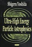 Extremely High Energy Cosmic Rays, Yoshida, Shigeru, 1590335937