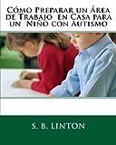 Cómo Preparar un Área de Trabajo  en Casa para un  Niño con Autismo (Spanish Edition)