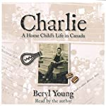 Charlie: A Home Child's Life in Canada | Beryl Young