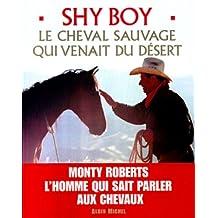 Shy Boy: Le cheval sauvage qui venait du désert