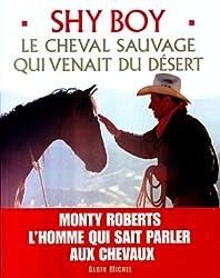 Shy Boy : Le cheval sauvage qui venait du désert