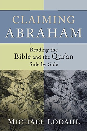Claiming Abraham: Reading the Bible and the Quran Side by Side Michael Lodahl