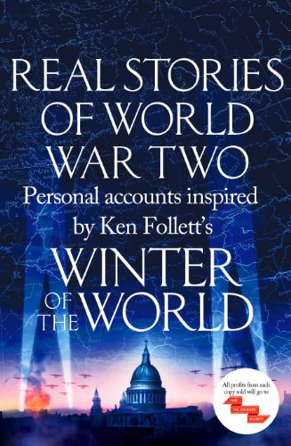 Real Stories of World War Two: Personal accounts inspired by Ken Follett's Winter of the World (Ken Follett Winter Of The World Ebook)