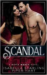 Scandal (Dirty Money): Isabella Starling, Piper Hart: 9781545139516