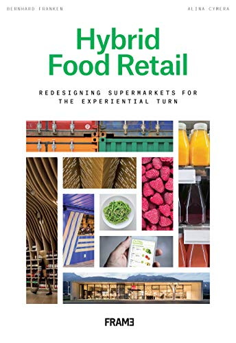 Hybrid Food Retail: Rethinking Design for the Experiential Turn (Food Design)