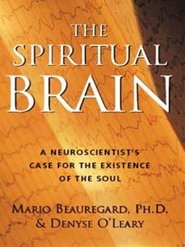 The Spiritual Brain: A Neuroscientist's Case for the Existence of the Soul cover