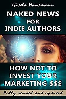 Naked News for Indie Authors How NOT to Invest Your Marketing $$$ by [Hausmann, Gisela]