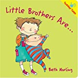 Little Brothers Are..., Beth Norling, 1933605707