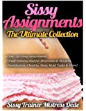 Sissy Assignments ~ The Ultimate Collection ~ Over 150 Sissy Assignments! (Sissy Boy Feminization Training)