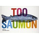 Too saumon de Jacques Le Divellec ,Virginie Martin ( 5 avril 2012 )