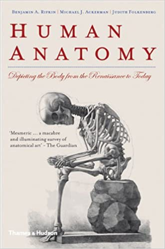 Human Anatomy: Depicting The Body From The Renaissance To Today por Michael J. Ackerman epub