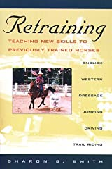 Retraining: Teaching New Skills to Previously Trained Horses Paperback