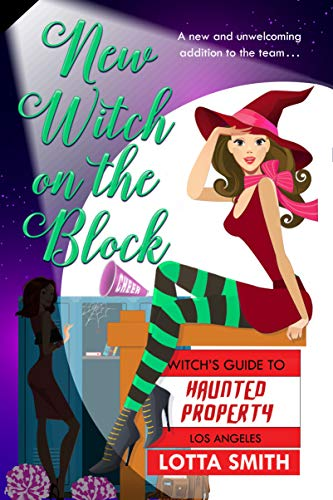 New Witch on the Block (Witch's Guide to Haunted Properties: Los Angeles: Mystery Book 5) by [Smith, Lotta]