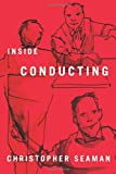Inside Conducting, Seaman, Christopher, 1580464114
