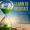 Learn to Meditate: Meditation for Beginners with Mindfulness Exercises, Relaxation Techniques, Guided Imagery and Guided Mindfulness Meditation Speech by Zofia Wright Narrated by Nicki Jones