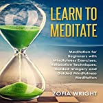 Learn to Meditate: Meditation for Beginners with Mindfulness Exercises, Relaxation Techniques, Guided Imagery and Guided Mindfulness Meditation | Zofia Wright