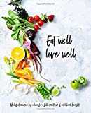 Eat Well, Live Well: Wholefood Recipes by Color for A Full Spectrum of Nutritional Benefits