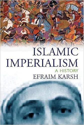 Islamic Imperialism: A History: Efraim Karsh: 9780300106039